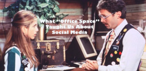 """Office Space"" has a vital social media lesson for today's businesses."
